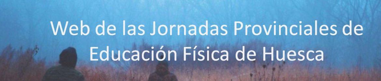 JORNADAS PROVINCIALES DE EDUCACIÓN FÍSICA, HUESCA